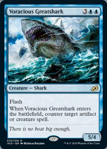 Card Name: Voracious Greatshark. Mana Cost: {3}{U}{U}. Card Oracle Text: FlashWhen Voracious Greatshark enters the battlefield, counter target artifact or creature spell.. Power/Toughness: 5/4