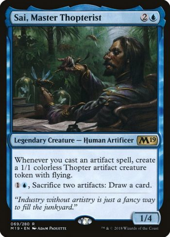 Card Name: Sai, Master Thopterist. Mana Cost: {2}{U}. Card Oracle Text: Whenever you cast an artifact spell, create a 1/1 colorless Thopter artifact creature token with flying.{1}{U}, Sacrifice two artifacts: Draw a card.. Power/Toughness: 1/4