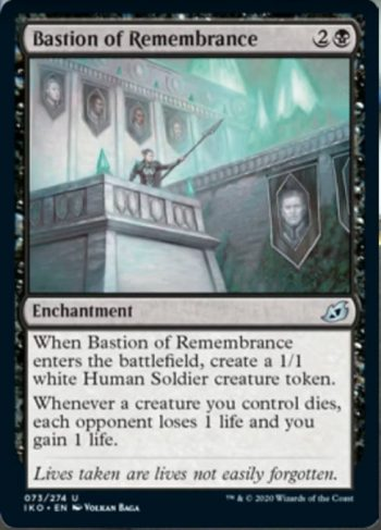 Card Name: Bastion of Remembrance. Mana Cost: {2}{B}. Card Oracle Text: When Bastion of Remembrance enters the battlefield, create a 1/1 white Human Soldier creature token.Whenever a creature you control dies, each opponent loses 1 life and you gain 1 life.