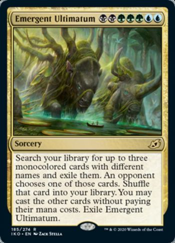 Card Name: Emergent Ultimatum. Mana Cost: {B}{B}{G}{G}{G}{U}{U}. Card Oracle Text: Search your library for up to three monocolored cards with different names and exile them. An opponent chooses one of those cards. Shuffle that card into your library. You may cast the other cards without paying their mana costs. Exile Emergent Ultimatum.