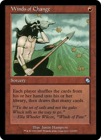 Card Name: Winds of Change. Mana Cost: {R}. Card Oracle Text: Each player shuffles the cards from their hand into their library, then draws that many cards.
