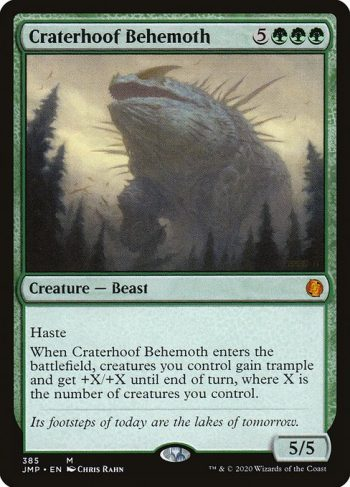 Card Name: Craterhoof Behemoth. Mana Cost: {5}{G}{G}{G}. Card Oracle Text: HasteWhen Craterhoof Behemoth enters the battlefield, creatures you control gain trample and get +X/+X until end of turn, where X is the number of creatures you control.. Power/Toughness: 5/5