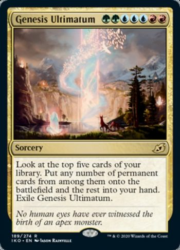 Card Name: Genesis Ultimatum. Mana Cost: {G}{G}{U}{U}{U}{R}{R}. Card Oracle Text: Look at the top five cards of your library. Put any number of permanent cards from among them onto the battlefield and the rest into your hand. Exile Genesis Ultimatum.