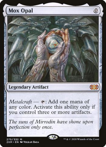 Card Name: Mox Opal. Mana Cost: {0}. Card Oracle Text: Metalcraft — {T}: Add one mana of any color. Activate this ability only if you control three or more artifacts.