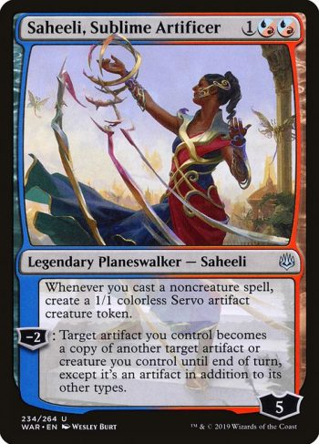 Card Name: Saheeli, Sublime Artificer. Mana Cost: {1}{U/R}{U/R}. Card Oracle Text: Whenever you cast a noncreature spell, create a 1/1 colorless Servo artifact creature token.−2: Target artifact you control becomes a copy of another target artifact or creature you control until end of turn, except it's an artifact in addition to its other types.
