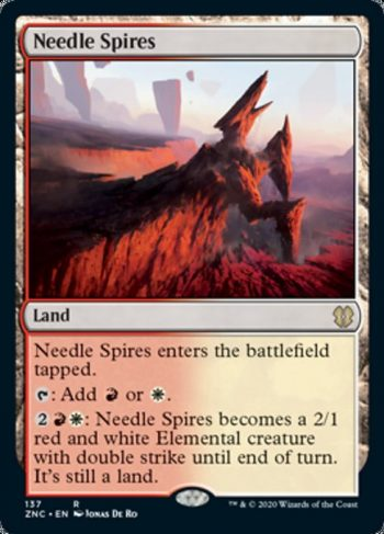 Card Name: Needle Spires. Mana Cost: . Card Oracle Text: Needle Spires enters the battlefield tapped.{T}: Add {R} or {W}.{2}{R}{W}: Needle Spires becomes a 2/1 red and white Elemental creature with double strike until end of turn. It's still a land.