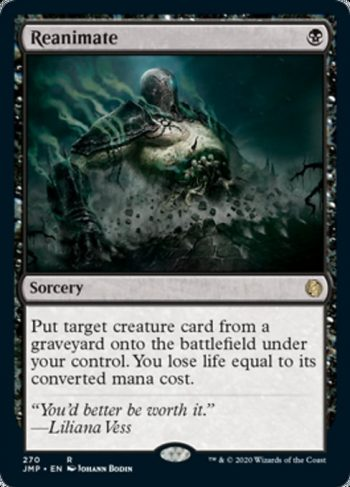 Card Name: Reanimate. Mana Cost: {B}. Card Oracle Text: Put target creature card from a graveyard onto the battlefield under your control. You lose life equal to its converted mana cost.