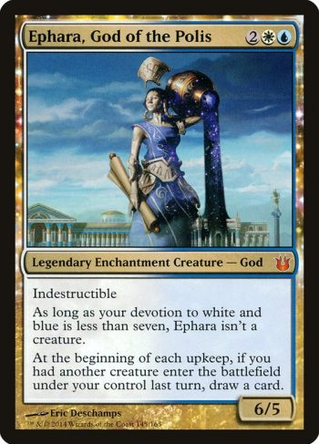 Card Name: Ephara, God of the Polis. Mana Cost: {2}{W}{U}. Card Oracle Text: IndestructibleAs long as your devotion to white and blue is less than seven, Ephara isn't a creature.At the beginning of each upkeep, if you had another creature enter the battlefield under your control last turn, draw a card.. Power/Toughness: 6/5