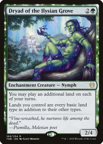 Card Name: Dryad of the Ilysian Grove. Mana Cost: {2}{G}. Card Oracle Text: You may play an additional land on each of your turns.Lands you control are every basic land type in addition to their other types.. Power/Toughness: 2/4