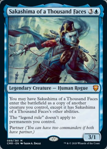 Card Name: Sakashima of a Thousand Faces. Mana Cost: {3}{U}. Card Oracle Text: You may have Sakashima of a Thousand Faces enter the battlefield as a copy of another creature you control, except it has Sakashima of a Thousand Faces's other abilities.The