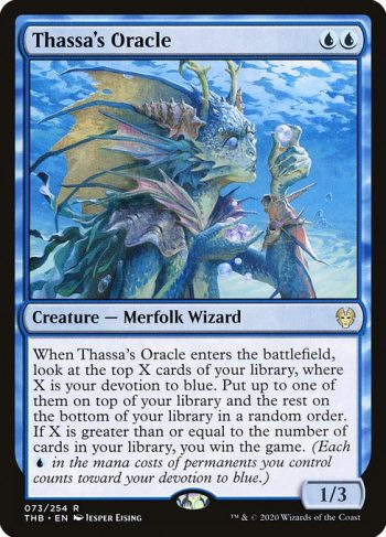 Card Name: Thassa's Oracle. Mana Cost: {U}{U}. Card Oracle Text: When Thassa's Oracle enters the battlefield, look at the top X cards of your library, where X is your devotion to blue. Put up to one of them on top of your library and the rest on the bottom of your library in a random order. If X is greater than or equal to the number of cards in your library, you win the game. (Each {U} in the mana costs of permanents you control counts toward your devotion to blue.). Power/Toughness: 1/3