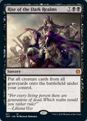 Card Name: Rise of the Dark Realms. Mana Cost: {7}{B}{B}. Card Oracle Text: Put all creature cards from all graveyards onto the battlefield under your control.