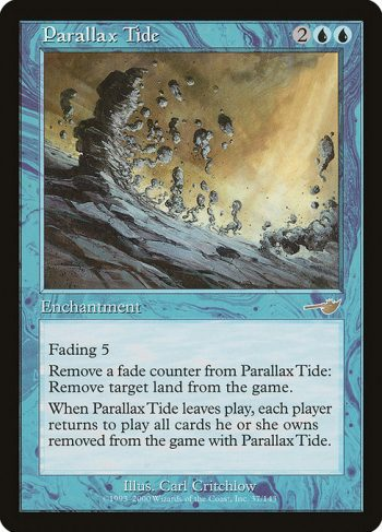 Card Name: Parallax Tide. Mana Cost: {2}{U}{U}. Card Oracle Text: Fading 5 (This enchantment enters the battlefield with five fade counters on it. At the beginning of your upkeep, remove a fade counter from it. If you can't, sacrifice it.)Remove a fade counter from Parallax Tide: Exile target land.When Parallax Tide leaves the battlefield, each player returns to the battlefield all cards they own exiled with Parallax Tide.