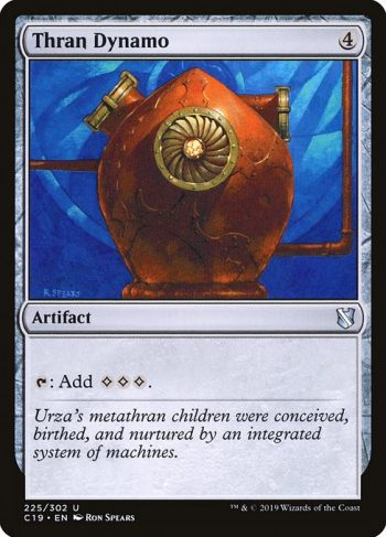 Card Name: Thran Dynamo. Mana Cost: {4}. Card Oracle Text: {T}: Add {C}{C}{C}.
