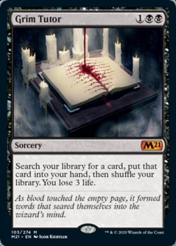 Card Name: Grim Tutor. Mana Cost: {1}{B}{B}. Card Oracle Text: Search your library for a card, put that card into your hand, then shuffle your library. You lose 3 life.