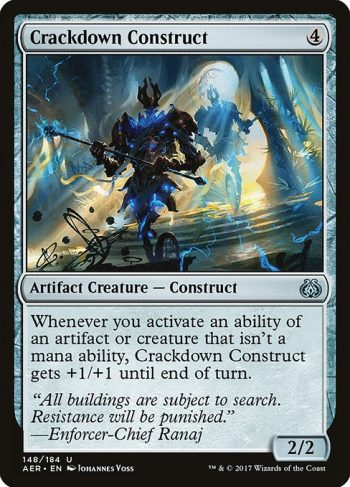 Card Name: Crackdown Construct. Mana Cost: {4}. Card Oracle Text: Whenever you activate an ability of an artifact or creature that isn't a mana ability, Crackdown Construct gets +1/+1 until end of turn.. Power/Toughness: 2/2