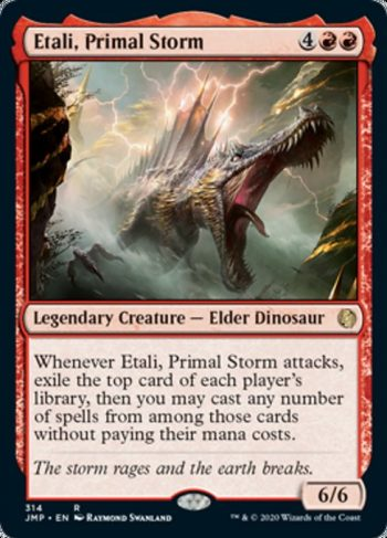 Card Name: Etali, Primal Storm. Mana Cost: {4}{R}{R}. Card Oracle Text: Whenever Etali, Primal Storm attacks, exile the top card of each player's library, then you may cast any number of spells from among those cards without paying their mana costs.. Power/Toughness: 6/6