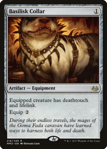 Card Name: Basilisk Collar. Mana Cost: {1}. Card Oracle Text: Equipped creature has deathtouch and lifelink.Equip {2}