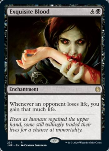 Card Name: Exquisite Blood. Mana Cost: {4}{B}. Card Oracle Text: Whenever an opponent loses life, you gain that much life.