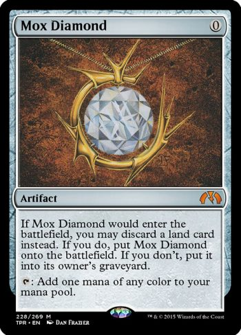 Card Name: Mox Diamond. Mana Cost: {0}. Card Oracle Text: If Mox Diamond would enter the battlefield, you may discard a land card instead. If you do, put Mox Diamond onto the battlefield. If you don't, put it into its owner's graveyard.{T}: Add one mana of any color.