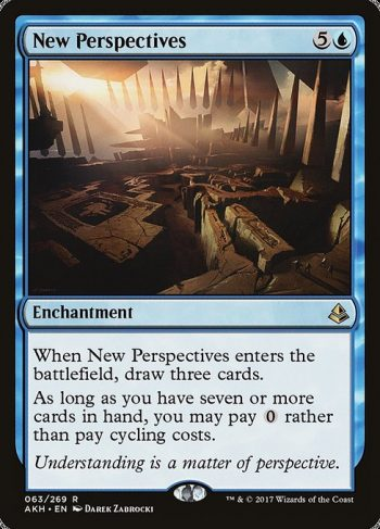 Card Name: New Perspectives. Mana Cost: {5}{U}. Card Oracle Text: When New Perspectives enters the battlefield, draw three cards.As long as you have seven or more cards in hand, you may pay {0} rather than pay cycling costs.