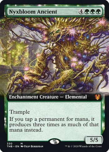 Card Name: Nyxbloom Ancient. Mana Cost: {4}{G}{G}{G}. Card Oracle Text: TrampleIf you tap a permanent for mana, it produces three times as much of that mana instead.. Power/Toughness: 5/5