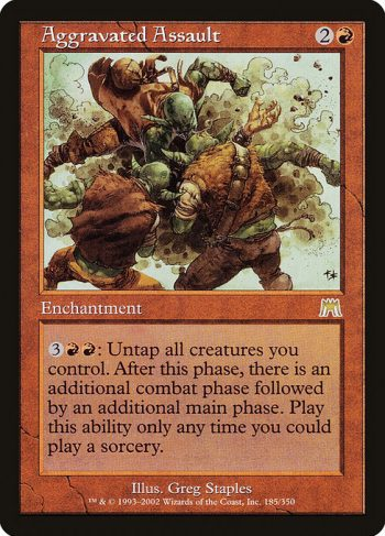 Card Name: Aggravated Assault. Mana Cost: {2}{R}. Card Oracle Text: {3}{R}{R}: Untap all creatures you control. After this main phase, there is an additional combat phase followed by an additional main phase. Activate this ability only any time you could cast a sorcery.