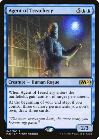 Card Name: Agent of Treachery. Mana Cost: {5}{U}{U}. Card Oracle Text: When Agent of Treachery enters the battlefield, gain control of target permanent.At the beginning of your end step, if you control three or more permanents you don't own, draw three cards.. Power/Toughness: 2/3