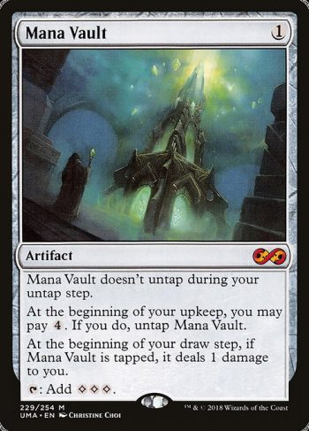 Card Name: Mana Vault. Mana Cost: {1}. Card Oracle Text: Mana Vault doesn't untap during your untap step.At the beginning of your upkeep, you may pay {4}. If you do, untap Mana Vault.At the beginning of your draw step, if Mana Vault is tapped, it deals 1 damage to you.{T}: Add {C}{C}{C}.
