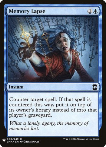 Card Name: Memory Lapse. Mana Cost: {1}{U}. Card Oracle Text: Counter target spell. If that spell is countered this way, put it on top of its owner's library instead of into that player's graveyard.