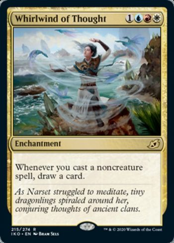 Card Name: Whirlwind of Thought. Mana Cost: {1}{U}{R}{W}. Card Oracle Text: Whenever you cast a noncreature spell, draw a card.