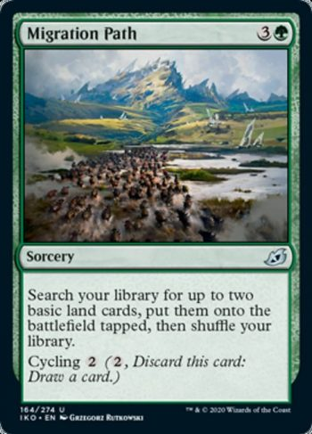Card Name: Migration Path. Mana Cost: {3}{G}. Card Oracle Text: Search your library for up to two basic land cards, put them onto the battlefield tapped, then shuffle your library.Cycling {2} ({2}, Discard this card: Draw a card.)