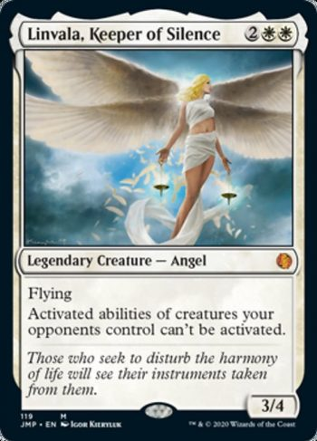 Card Name: Linvala, Keeper of Silence. Mana Cost: {2}{W}{W}. Card Oracle Text: FlyingActivated abilities of creatures your opponents control can't be activated.. Power/Toughness: 3/4