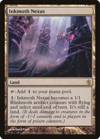 Card Name: Inkmoth Nexus. Mana Cost: . Card Oracle Text: {T}: Add {C}.{1}: Inkmoth Nexus becomes a 1/1 Blinkmoth artifact creature with flying and infect until end of turn. It's still a land. (It deals damage to creatures in the form of -1/-1 counters and to players in the form of poison counters.)