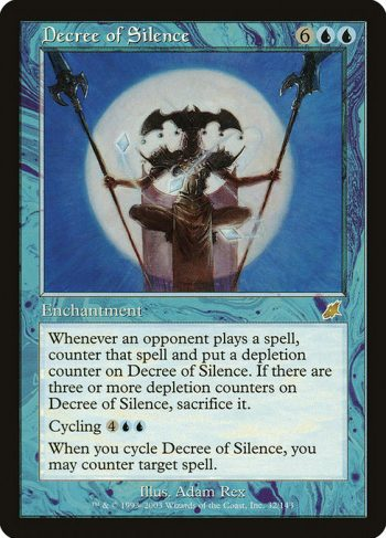 Card Name: Decree of Silence. Mana Cost: {6}{U}{U}. Card Oracle Text: Whenever an opponent casts a spell, counter that spell and put a depletion counter on Decree of Silence. If there are three or more depletion counters on Decree of Silence, sacrifice it.Cycling {4}{U}{U} ({4}{U}{U}, Discard this card: Draw a card.)When you cycle Decree of Silence, you may counter target spell.